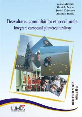 Dezvoltarea comunitatilor etno-culturale. Integrare europeana si interculturalitate - Vasile MIFTODE, Daniela NACU, Stefan COJOCARU, Antonio SANDU foto