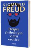 Despre psihologia vietii erotice | Sigmund Freud