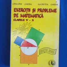 GRIGORE GHEBA - EXERCITII SI PROBLEME DE MATEMATICA CLASELE V-X , ED. NOUA ,1996