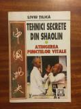 Liviu Tilica - TEHNICI SECRETE DIN SHAOLIN. ATINGEREA PUNCTELOR VITALE + 2 anexe