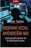 Dusmani vechi, amenintari noi. Istoria secreta a Mossad-ului din 2000 pana in prezent/Gordon Thomas, Corint Books