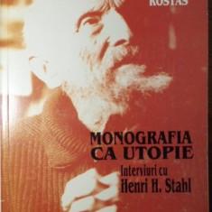 MONOGRAFIA CA UTOPIE. INTERVIURI CU HENRI H. STAHL (1985-1987) - ZOLTAN ROSTAS