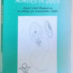 MOMENTE DE GRATIE , ATUNCI CAND DUMNEZEU NE ATINGE , PE NEASTEPTATE , VIETILE de NEALE DONALD WALSCH , 2001