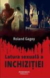Latura sexuala a inchizitiei;Autor:Roland Gagey;Editura:Andromeda