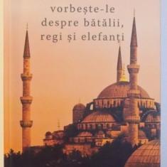 VORBESTE = LE DESPRE BATALII , REGI SI ELEFANTI de MATHIAS ENARD , 2017