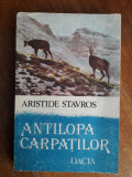 Antilopa Carpatilor + Freamatul muntilor - Aristide Stavros / R7P2S, Alta editura