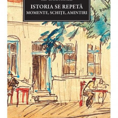 I. L. Caragiale - Istoria se repetă. Momente, schițe, amintiri