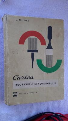 CARTEA ZUGRAVULUI SI VOPSITORULUI - TSICURA EDITURA TEHNICA foto