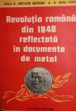 REVOLUTIA ROMANA DIN 1848 REFLECTATA IN DOCUMENTE DE METAL - COLONEL DR . CRISTACHE GHEORGHE , DR . MARIA DOGARU