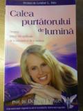 CALEA PURTATORULUI DE LUMINA. TREZIREA PUTERII TALE SPIRITUALE DE A CUNOASTE SI