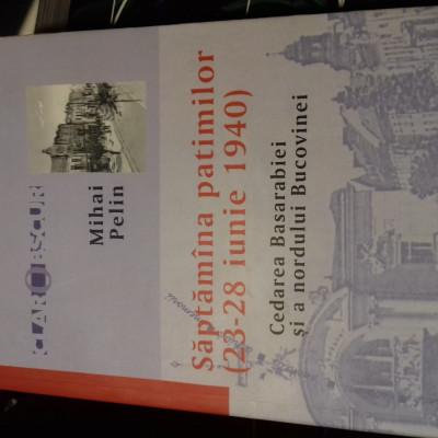SAPTAMANA PATIMILOR 23-28 IUNIE 1940 CEDAREA BASARABIEI SI N BUCOVINEI -M PELIN foto