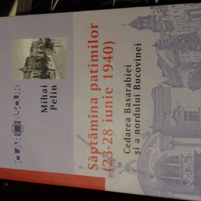 SAPTAMANA PATIMILOR 23-28 IUNIE 1940 CEDAREA BASARABIEI SI N BUCOVINEI -M PELIN