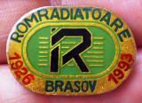 I.556 INSIGNA ROMANIA ROMRADIATOARE BRASOV 1926 1993 L25mm