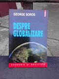 DESPRE GLOBALIZARE - GEORGE SOROS
