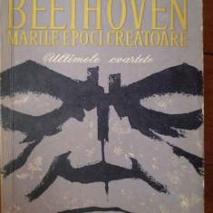 Beethoven Marile Epoci Creatoare Ultimele Cvartete - Romain Rolland ,303224