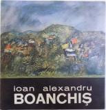 """IOAN ALEXANDRU BOANCHIS , CATALOG DE EXPOZITIE LA GALERIA """" CAMINUL ARTEI """" - BUCURESTI , NOIEMBRIE - DECEMBRIE , 1985"""