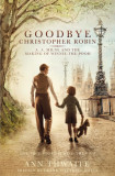 Goodbye Christopher Robin A. A. Milne and the Making of Winnie-the-Pooh