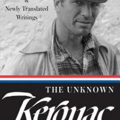 The Unknown Kerouac: Rare, Unpublished & Newly Translated Writings