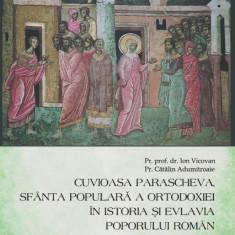 CUVIOASA PARASCHEVA SFANTA POPULARA A ORTODOXIEI IN ISTORIA SI EVLAVIA POPORULUI ROMAN - ION VICOVAN