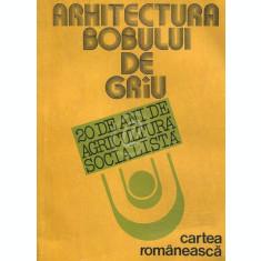 Arhitectura bobului de grau. Douazeci de ani de agricultura socialista