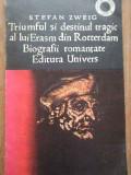 Triumful Si Destinul Tragic Al Lui Erasm Din Rotterdam - Stefan Zweig ,279568