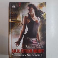 BALUL FETELOR MOARTE , VAMPIRII DIN MORGANVILLE 2 de RACHEL CAINE 2010