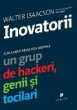 Inovatorii. Cum a creat revolutia digitala un grup de hackeri, genii si tocilari/Walter Isaacson