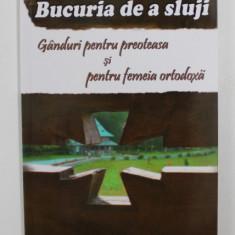BUCURIA DE A SLUJI - GANDURI PENTRU PREOTEASA SI PENTRU FEMEIA ORTODOXA de JULIANA SCHMEMANN , 2013