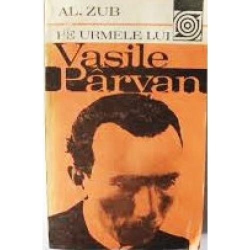 Al. Zub - Pe urmele lui Vasile Pârvan