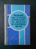 PROBLEME ALE STIINTEI CONDUCERII CU APLICATII IN DOMENIUL MILITAR (1973)