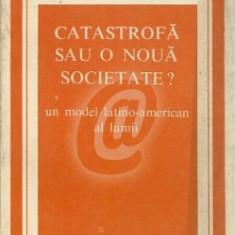 Catastrofa sau o noua societate? Un model latino-american al lumii