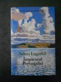 SELMA LAGERLOF - IMPARATUL PORTUGALIEI  (2017)