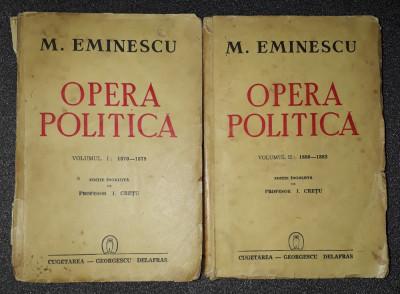 M. Eminescu - Opera politica (vol. 1-2, ed. I. Cretu) foto