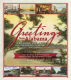 Greetings from Alabama: A Pictorial History in Vintage Postcards: From the Wade Hall Collection of Historical Picture Postcards from Alabama a