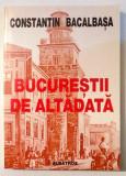 BUCURESTII DE ALTADATA de CONSTANTIN BACALBASA , VOL III , 2000