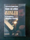 PAULIN LECCA - CUM SA CITIM BIBLIA IN INVATATURA SFINTILOR PARINTI