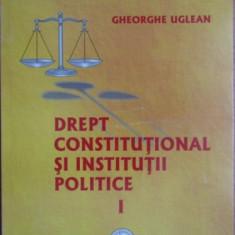 Drept constitutional si institutii politice (volumul 1)- Gheorghe Uglean