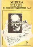 Mircea Eliade Si Corespondetii Sai. Documente Literare I (A-E) - Mircea Handoca