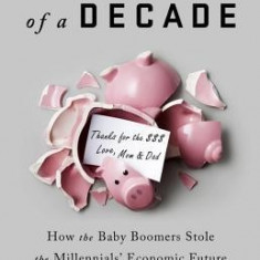 The Theft of a Decade: Baby Boomers, Millennials, and the Distortion of Our Economy