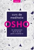 Osho. Curs de meditatie. Un antrenament de 21 de zile pentru constiinta/Osho