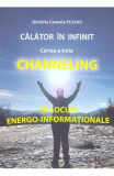 Calator in infinit. Cartea a treia: Channeling - Dimitria Camelia Puchiu