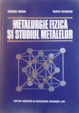 METALURGIE FIZICA SI STUDIUL METALELOR de SUZANA GADEA, MARIA PETRESCU, 1979