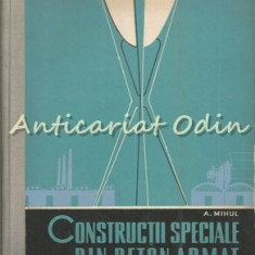 Constructii Speciale Din Beton Armat - A. Mihul
