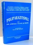 POLIPARAZITISMUL LA OM, ANIMALE, PLANTE SI MEDIU de GH. OLTEANU , 2001