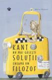 Kant nu mai gasesti solutii, cheama un filozof   Marie Robert, Baroque Books&Arts