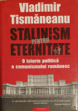 Stalinism pentru eternitate - O istorie politica a comunismului - V. Tismaneanu