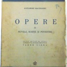 OPERE de ALEXANDRU MACEDONSKI , VOL III : NUVELE , SCHITE SI POVESTIRI , EDITIE CRITICA de TUDOR VIANU , 1944
