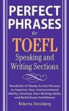 Perfect Phrases for the TOEFL Speaking and Writing Sections: Hundreds of Ready-To-Use Phrases to Improve Your Conversational Ability, Develop Your Wri