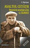 Asaltul Cetatii. Dosarul de securitate al lui G.Calinescu. Documente revelatorii/I. Oprisan