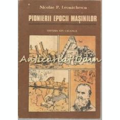 Pionierii Epocii Masinilor - Nicolae. P. Leonachescu
